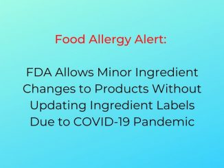 food allergy alert: FDA allows minor ingredient changes to products without updating ingredient labels due to covid 19 pandemic